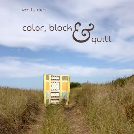 Color, Block & Quilt by Emily Cier